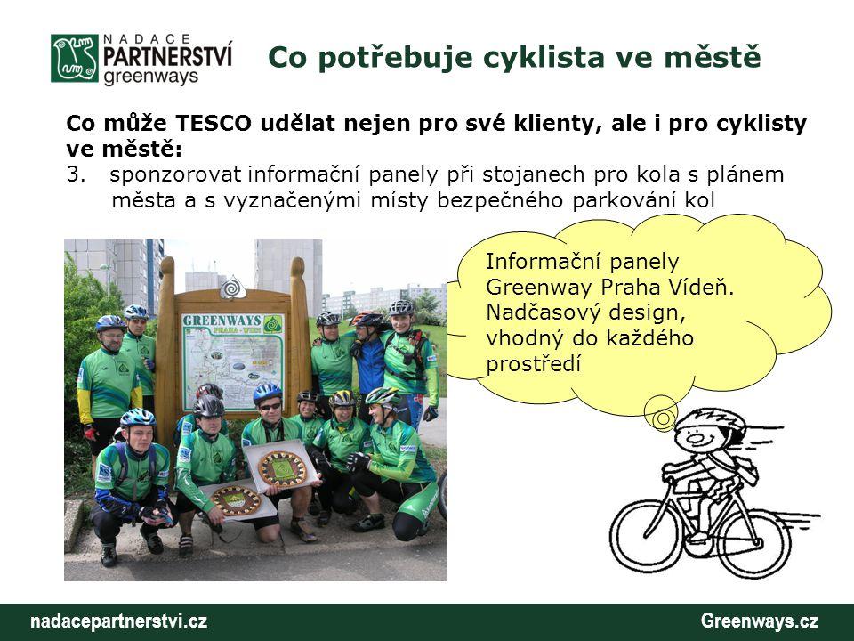 nadacepartnerstvi.cz Greenways.cz Co potřebuje cyklista ve městě Co může TESCO udělat nejen pro své klienty, ale i pro cyklisty ve městě: 3.