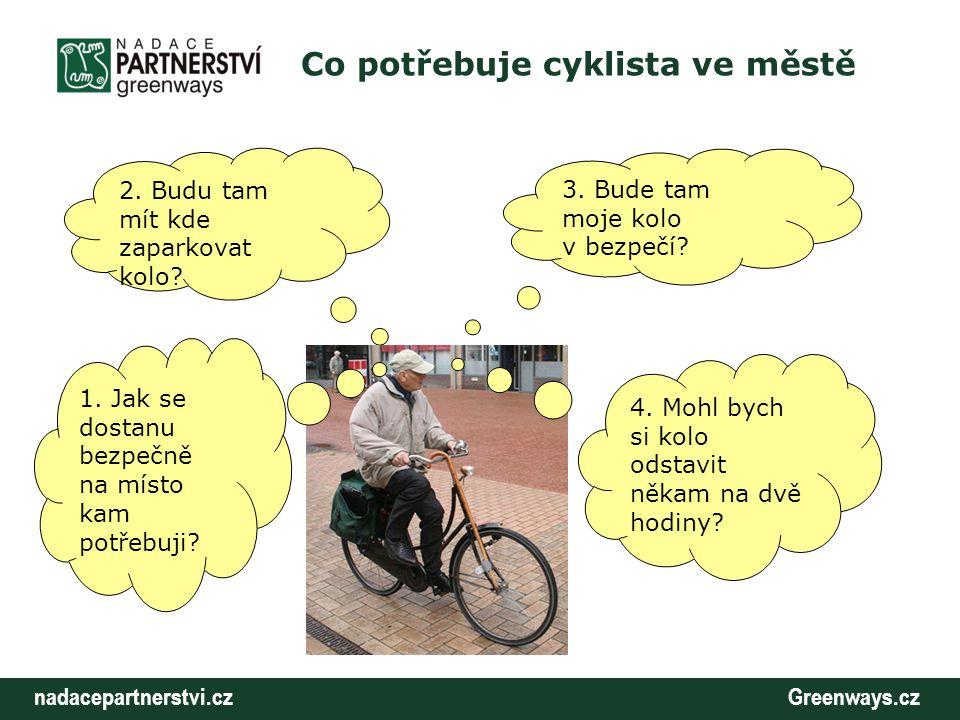nadacepartnerstvi.cz Greenways.cz Co potřebuje cyklista ve městě 3. Bude tam moje kolo v bezpečí? 2. Budu tam mít kde zaparkovat kolo? 1. Jak se dosta