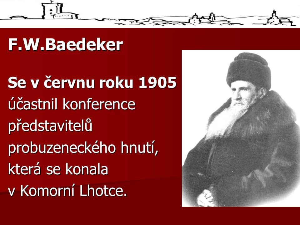 F.W.Baedeker Se v červnu roku 1905 účastnil konference představitelů probuzeneckého hnutí, která se konala v Komorní Lhotce.