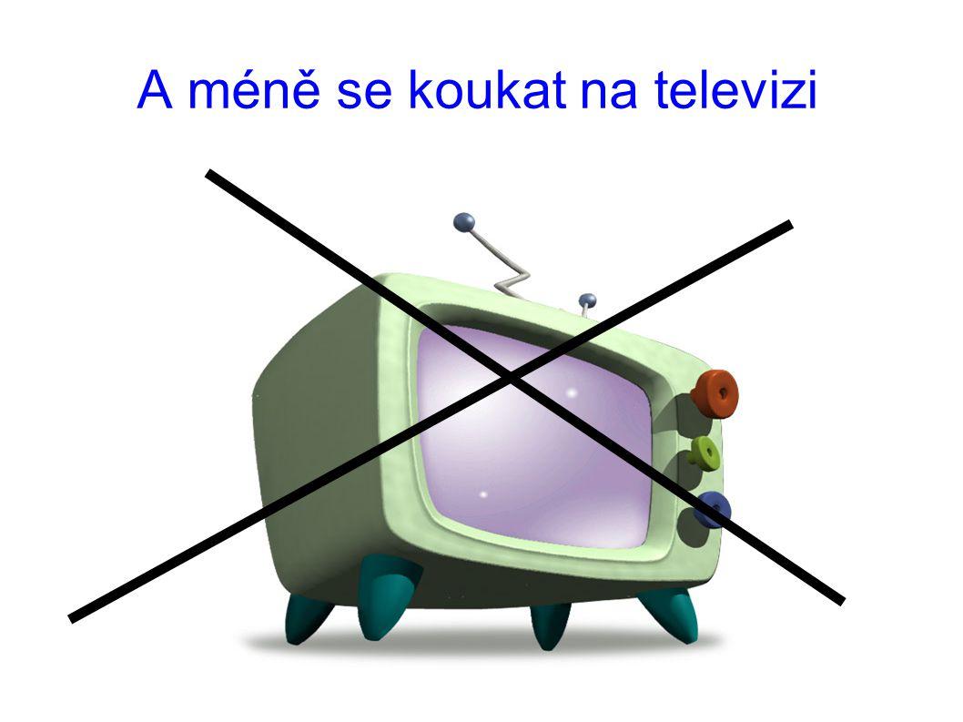 A méně se koukat na televizi