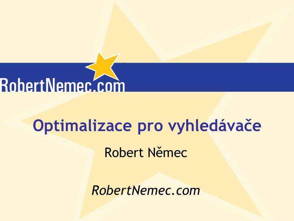 Optimalizace pro vyhledávače Robert Němec RobertNemec.com