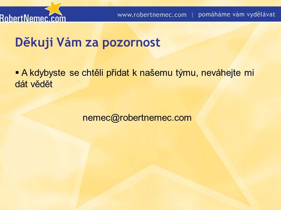 Děkuji Vám za pozornost  A kdybyste se chtěli přidat k našemu týmu, neváhejte mi dát vědět nemec@robertnemec.com