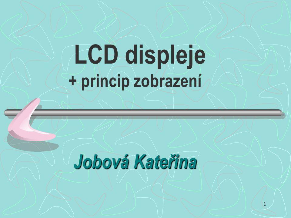 1 LCD displeje + princip zobrazení Jobová Kateřina