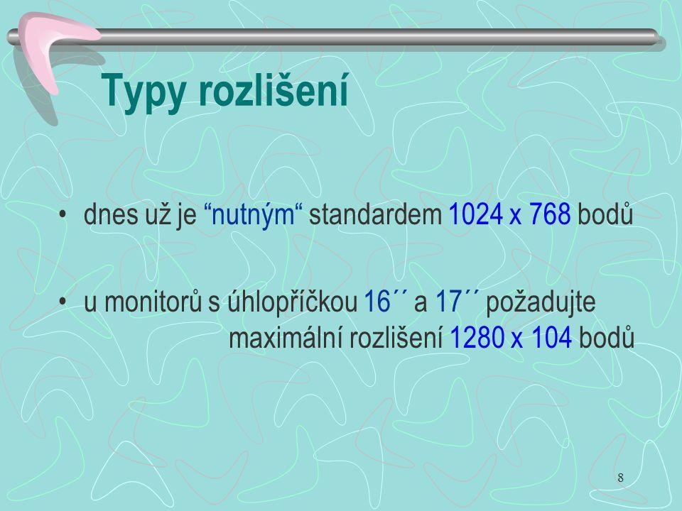 """8 Typy rozlišení dnes už je """"nutným"""" standardem 1024 x 768 bodů u monitorů s úhlopříčkou 16´´ a 17´´ požadujte maximální rozlišení 1280 x 104 bodů"""