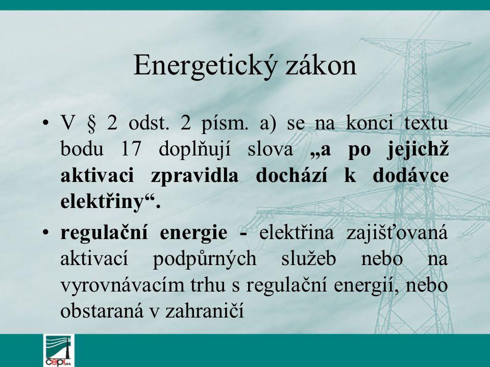 """Energetický zákon V § 2 odst. 2 písm. a) se na konci textu bodu 17 doplňují slova """"a po jejichž aktivaci zpravidla dochází k dodávce elektřiny"""". regul"""
