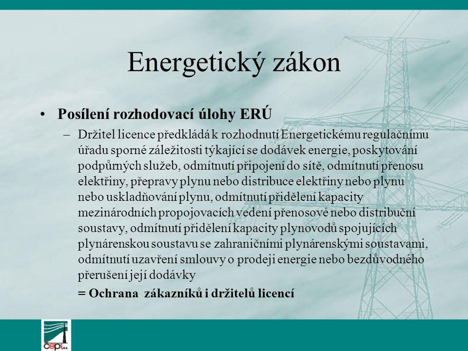 Energetický zákon Posílení rozhodovací úlohy ERÚ –Držitel licence předkládá k rozhodnutí Energetickému regulačnímu úřadu sporné záležitosti týkající s
