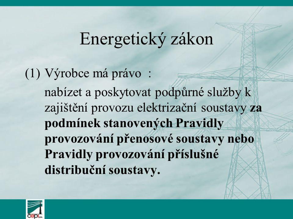 Energetický zákon (1)Výrobce má právo : nabízet a poskytovat podpůrné služby k zajištění provozu elektrizační soustavy za podmínek stanovených Pravidl