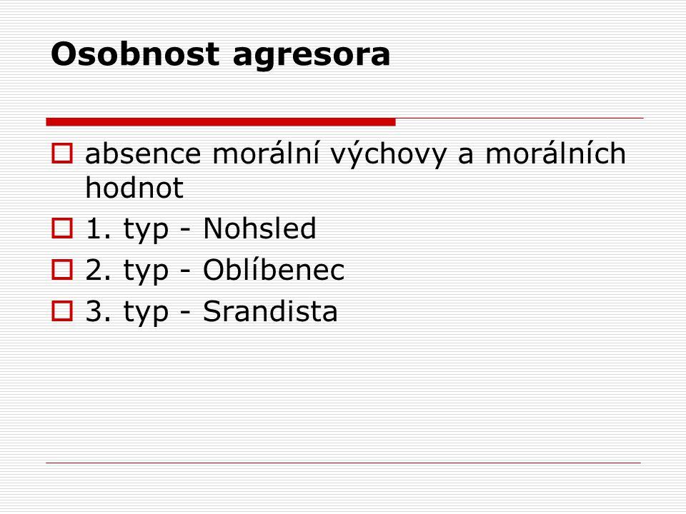 Osobnost agresora  absence morální výchovy a morálních hodnot  1.