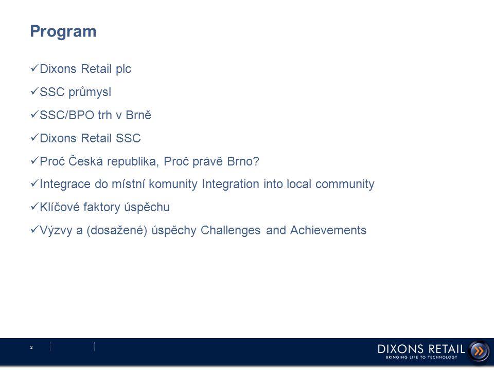Program Dixons Retail plc SSC průmysl SSC/BPO trh v Brně Dixons Retail SSC Proč Česká republika, Proč právě Brno? Integrace do místní komunity Integra