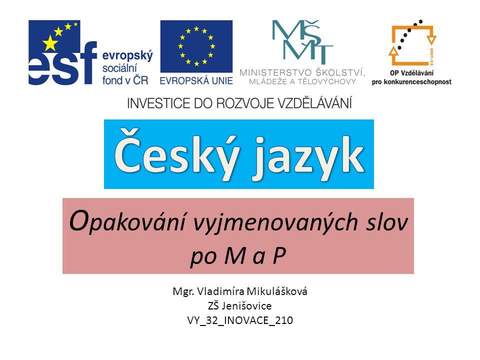 O pakování vyjmenovaných slov po M a P Mgr. Vladimíra Mikulášková ZŠ Jenišovice VY_32_INOVACE_210