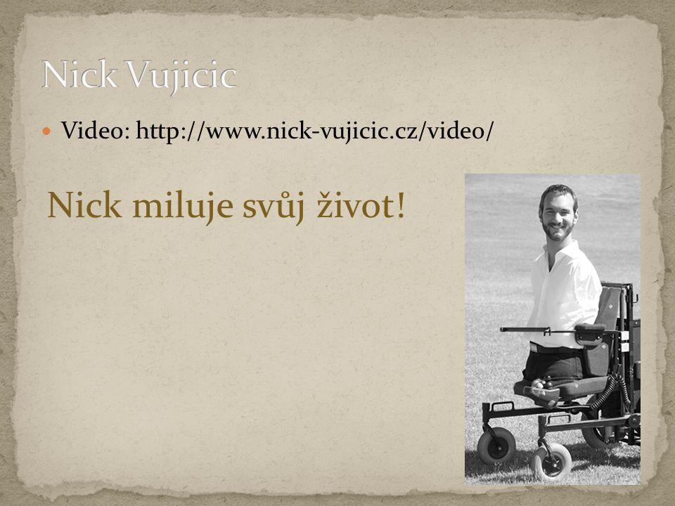 Video: http://www.nick-vujicic.cz/video/ Nick miluje svůj život!