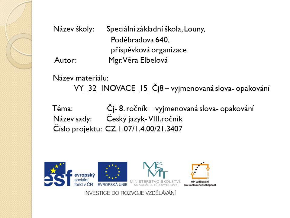 Název školy: Speciální základní škola, Louny, Poděbradova 640, příspěvková organizace Autor: Mgr. Věra Elbelová Název materiálu: VY_32_INOVACE_15_Čj8