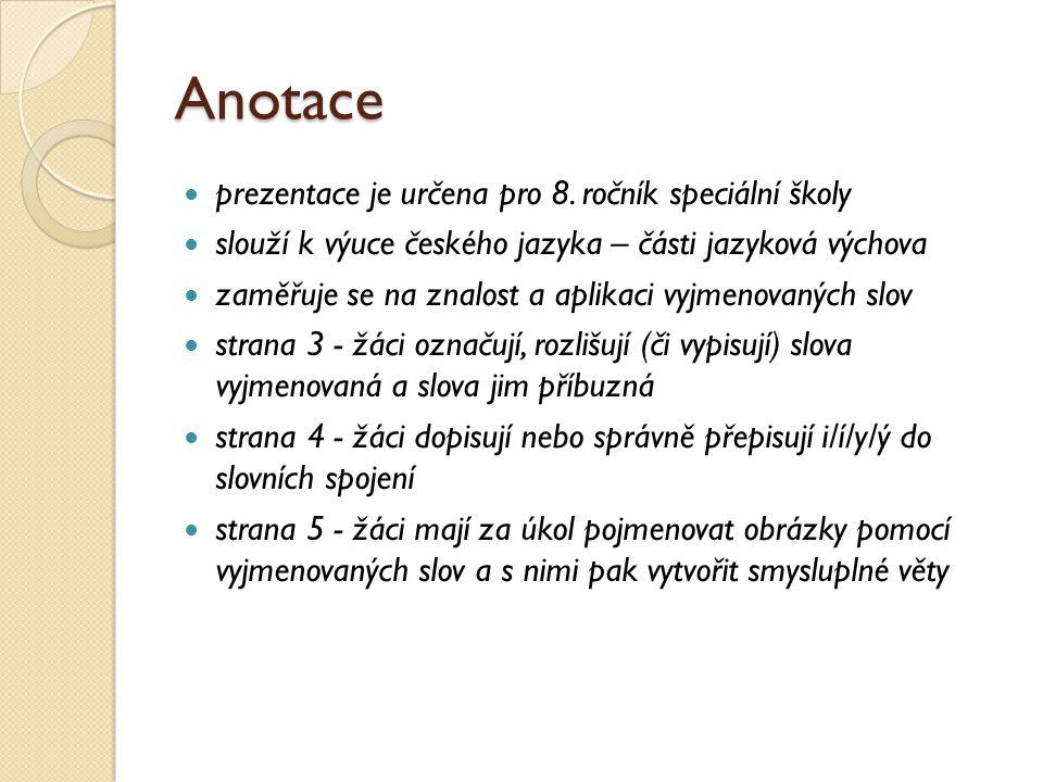 Anotace prezentace je určena pro 8. ročník speciální školy slouží k výuce českého jazyka – části jazyková výchova zaměřuje se na znalost a aplikaci vy