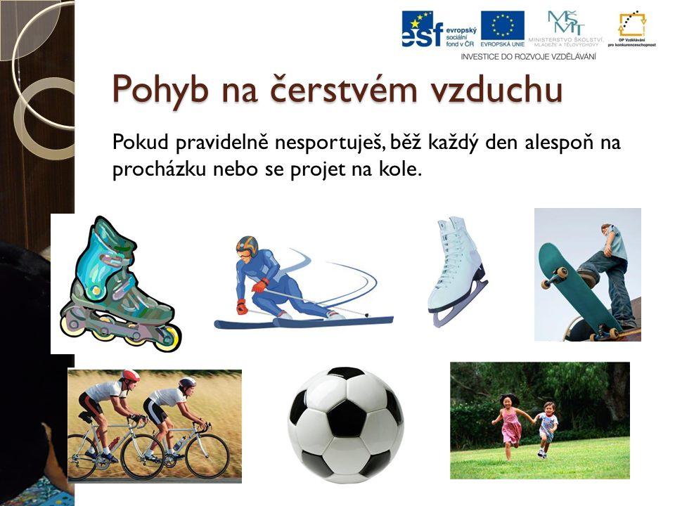 Pohyb na čerstvém vzduchu Pokud pravidelně nesportuješ, běž každý den alespoň na procházku nebo se projet na kole.