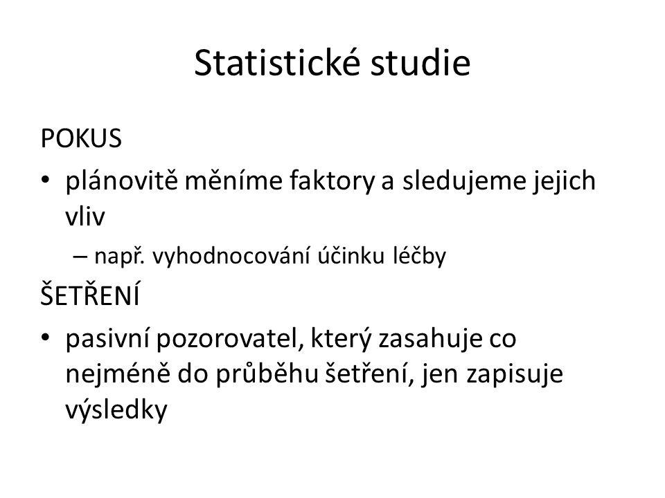 Statistické studie POKUS plánovitě měníme faktory a sledujeme jejich vliv – např.