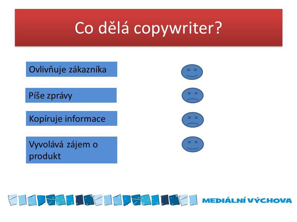 Co dělá copywriter Ovlivňuje zákazníka Píše zprávy Kopíruje informace Vyvolává zájem o produkt