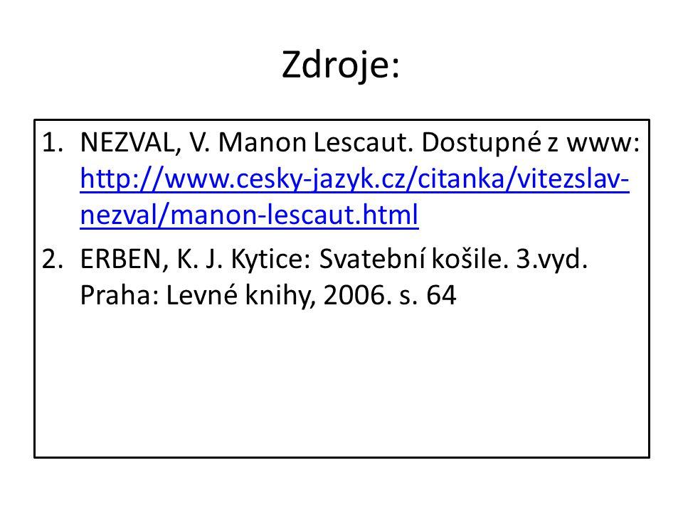 Zdroje: 1.NEZVAL, V. Manon Lescaut. Dostupné z www: http://www.cesky-jazyk.cz/citanka/vitezslav- nezval/manon-lescaut.html http://www.cesky-jazyk.cz/c