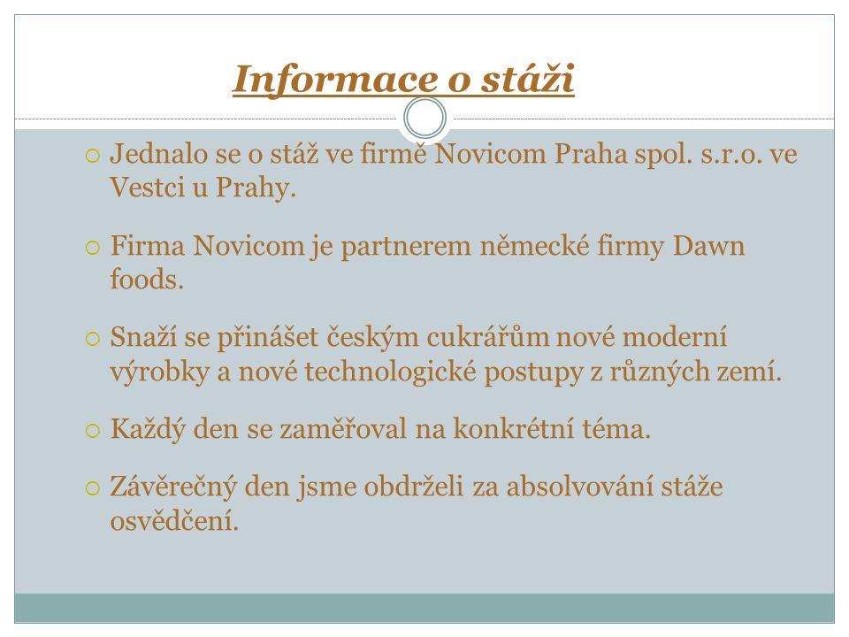 Jednalo se o stáž ve firmě Novicom Praha spol. s.r.o. ve Vestci u Prahy.  Firma Novicom je partnerem německé firmy Dawn foods.  Snaží se přinášet