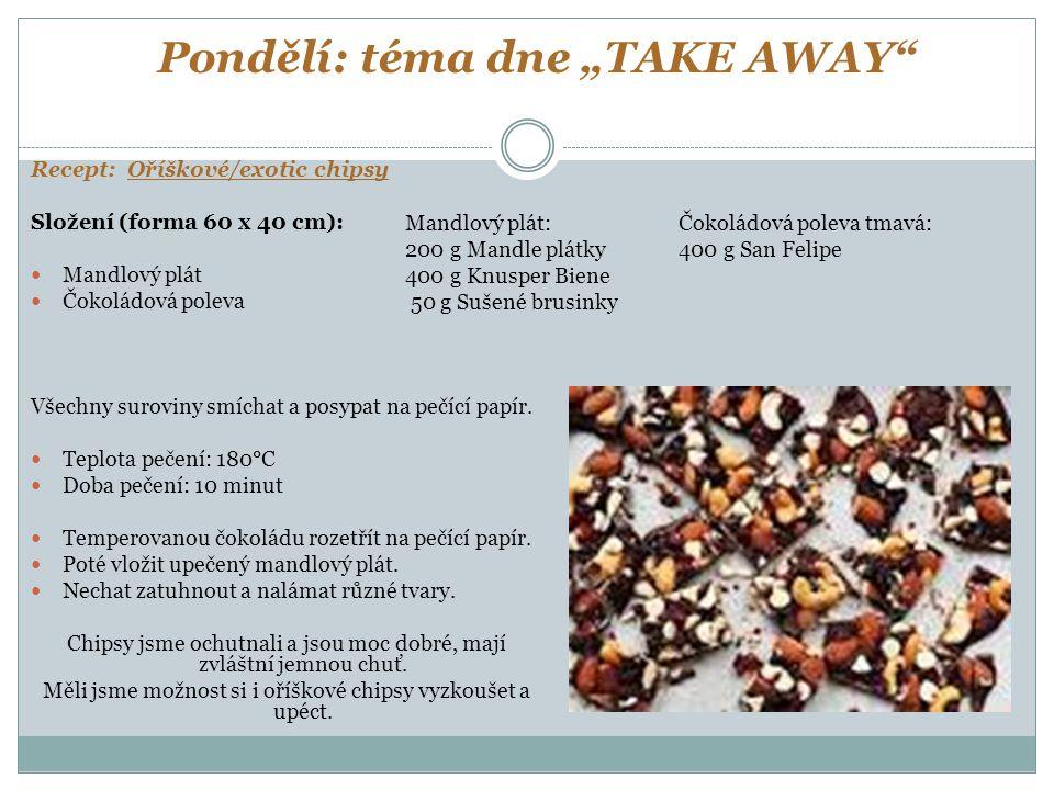 """Pondělí: téma dne """"TAKE AWAY"""" Recept: Oříškové/exotic chipsy Složení (forma 60 x 40 cm): Mandlový plát Čokoládová poleva Všechny suroviny smíchat a po"""