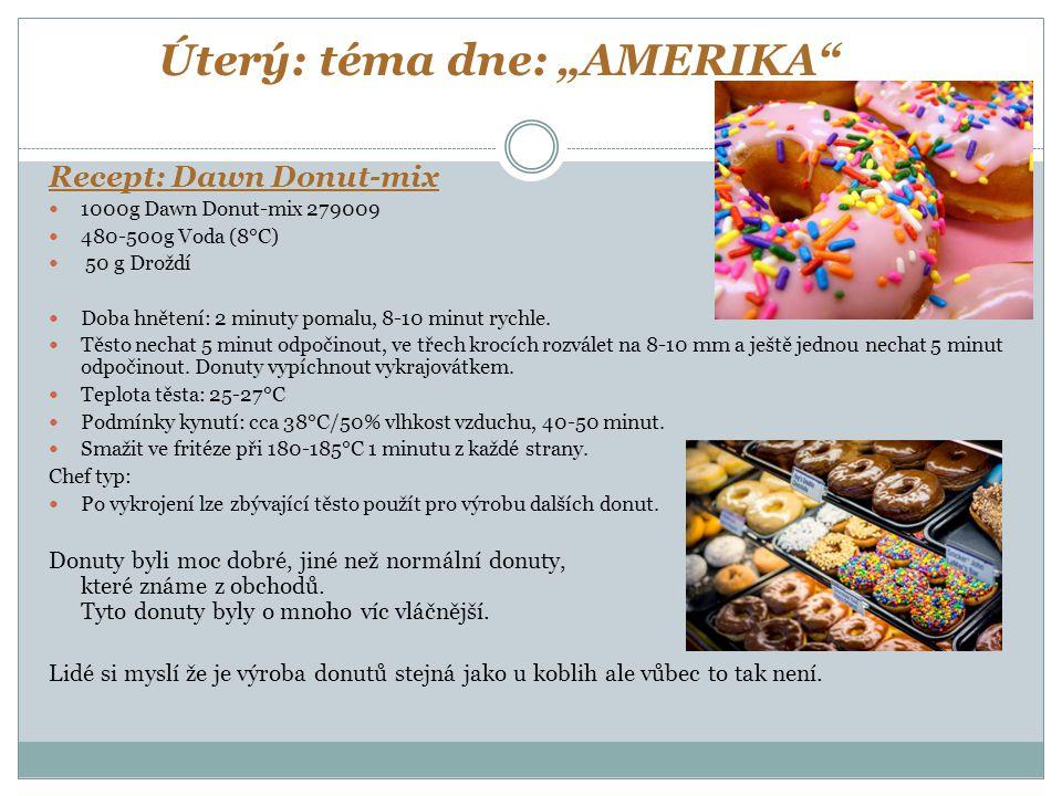 """Úterý: téma dne: """"AMERIKA"""" Recept: Dawn Donut-mix 1000g Dawn Donut-mix 279009 480-500g Voda (8°C) 50 g Droždí Doba hnětení: 2 minuty pomalu, 8-10 minu"""