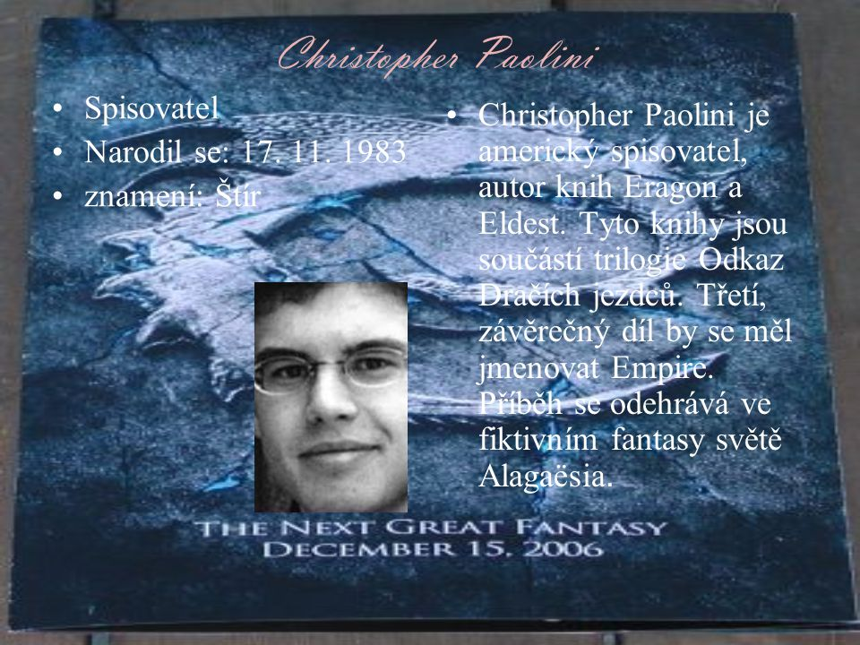 Christopher Paolini Spisovatel Narodil se: 17. 11. 1983 znamení: Štír Christopher Paolini je americký spisovatel, autor knih Eragon a Eldest. Tyto kni