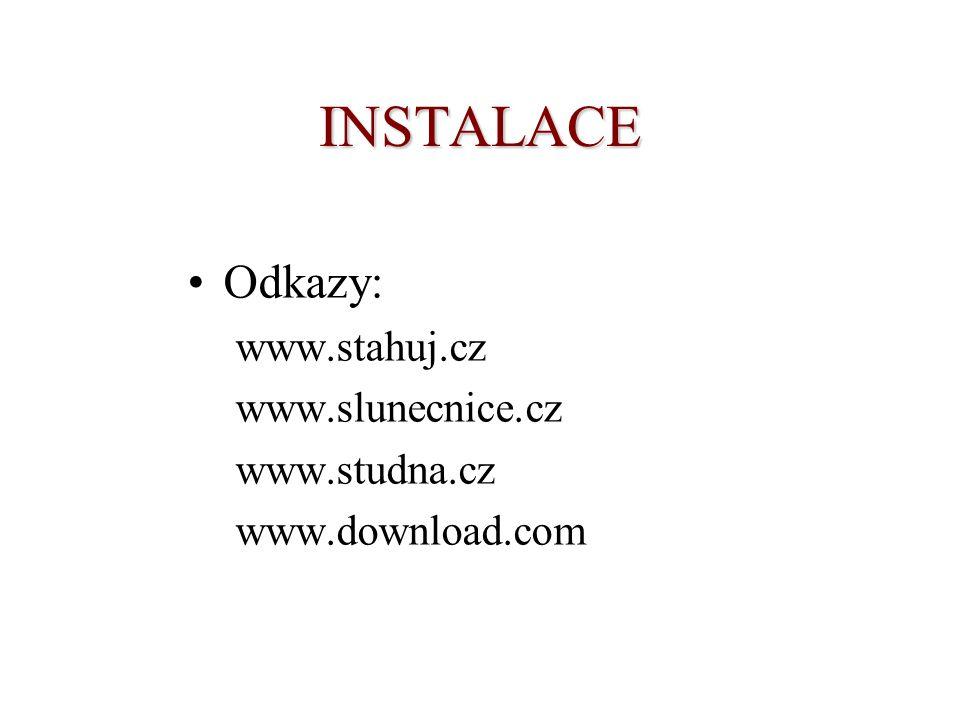 INSTALACE Odkazy: www.stahuj.cz www.slunecnice.cz www.studna.cz www.download.com
