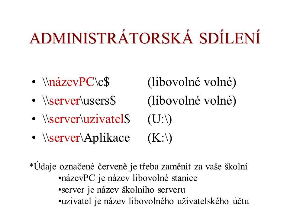 ADMINISTRÁTORSKÁ SDÍLENÍ \\názevPC\c$(libovolné volné) \\server\users$(libovolné volné) \\server\uzivatel$(U:\) \\server\Aplikace(K:\) *Údaje označené červeně je třeba zaměnit za vaše školní názevPC je název libovolné stanice server je název školního serveru uzivatel je název libovolného uživatelského účtu
