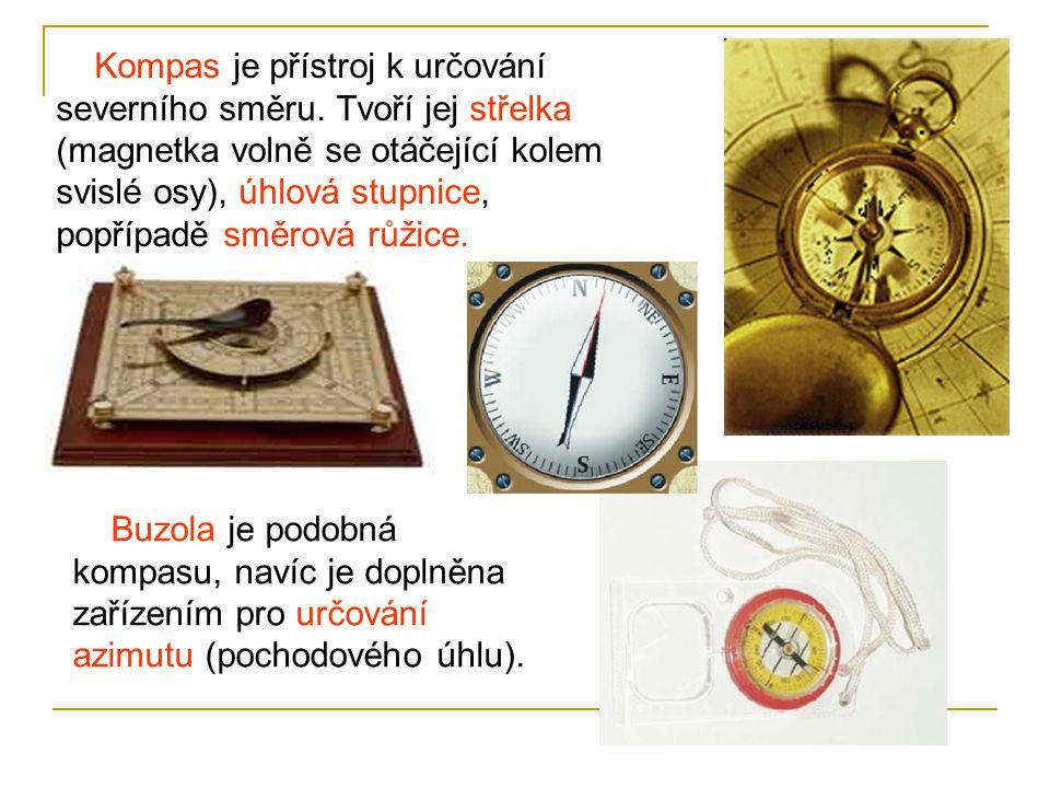 Kompas je přístroj k určování severního směru.