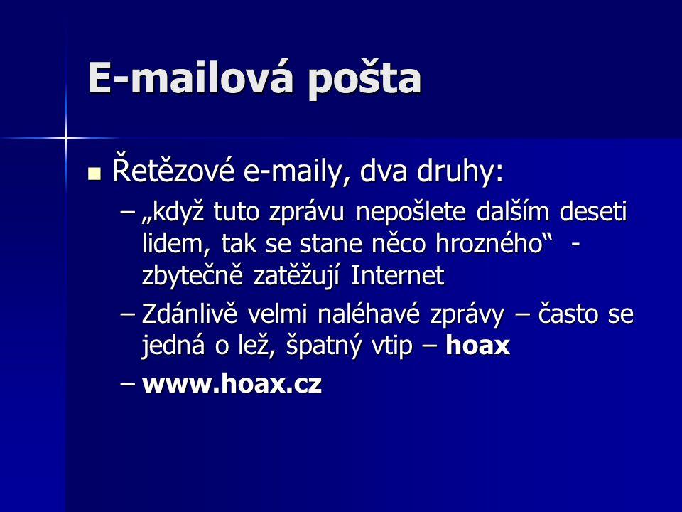 """E-mailová pošta Řetězové e-maily, dva druhy: Řetězové e-maily, dva druhy: –""""když tuto zprávu nepošlete dalším deseti lidem, tak se stane něco hrozného"""