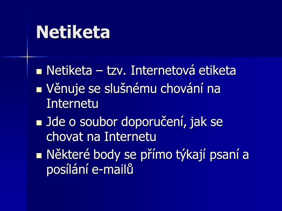 Netiketa Netiketa – tzv. Internetová etiketa Netiketa – tzv. Internetová etiketa Věnuje se slušnému chování na Internetu Věnuje se slušnému chování na