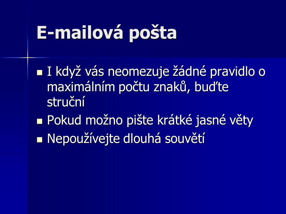 E-mailová pošta I když vás neomezuje žádné pravidlo o maximálním počtu znaků, buďte struční I když vás neomezuje žádné pravidlo o maximálním počtu zna