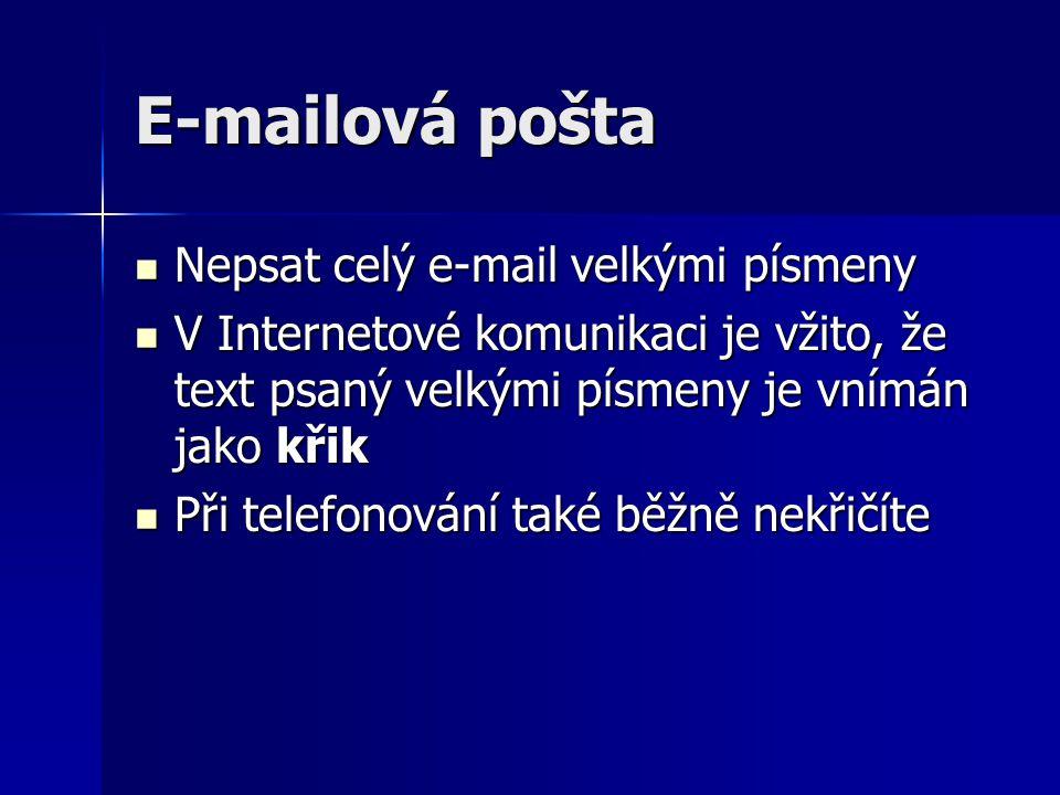 E-mailová pošta Nepsat celý e-mail velkými písmeny Nepsat celý e-mail velkými písmeny V Internetové komunikaci je vžito, že text psaný velkými písmeny
