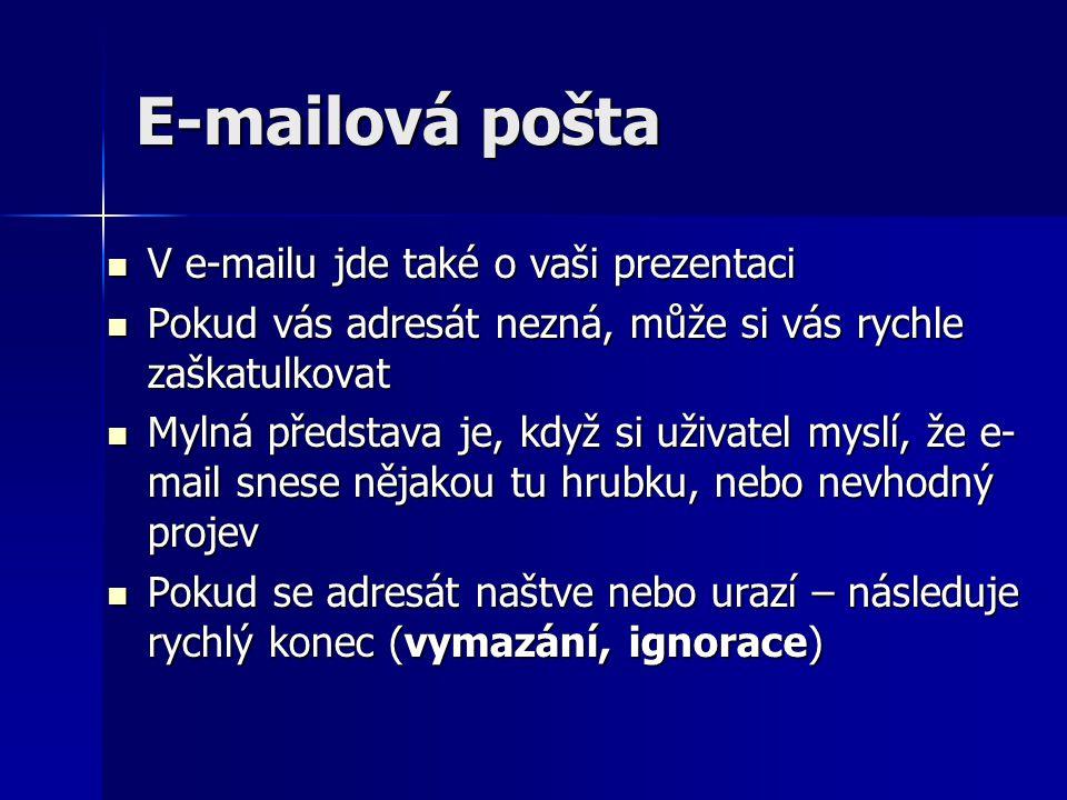 E-mailová pošta V e-mailu jde také o vaši prezentaci V e-mailu jde také o vaši prezentaci Pokud vás adresát nezná, může si vás rychle zaškatulkovat Po