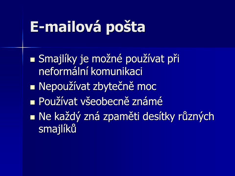 E-mailová pošta Smajlíky je možné používat při neformální komunikaci Smajlíky je možné používat při neformální komunikaci Nepoužívat zbytečně moc Nepo