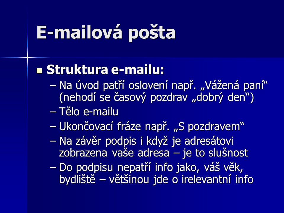 """E-mailová pošta Struktura e-mailu: Struktura e-mailu: –Na úvod patří oslovení např. """"Vážená paní"""" (nehodí se časový pozdrav """"dobrý den"""") –Tělo e-mailu"""
