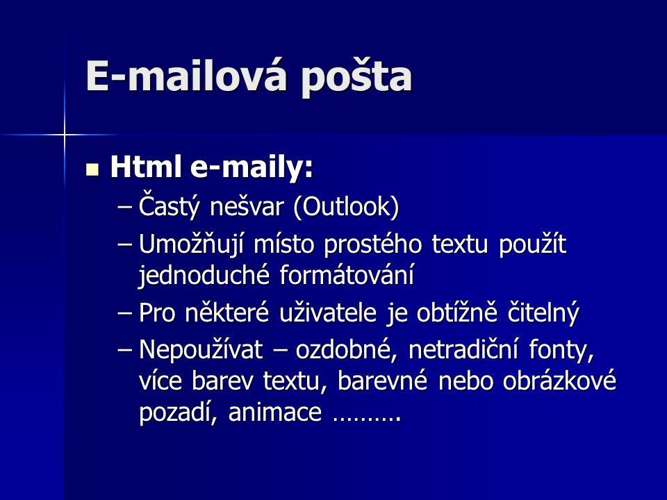 E-mailová pošta Html e-maily: Html e-maily: –Častý nešvar (Outlook) –Umožňují místo prostého textu použít jednoduché formátování –Pro některé uživatel