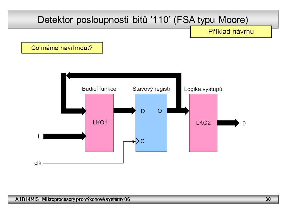 A1B14MIS Mikroprocesory pro výkonové systémy 0630 Detektor posloupnosti bitů '110' (FSA typu Moore) Co máme navrhnout.