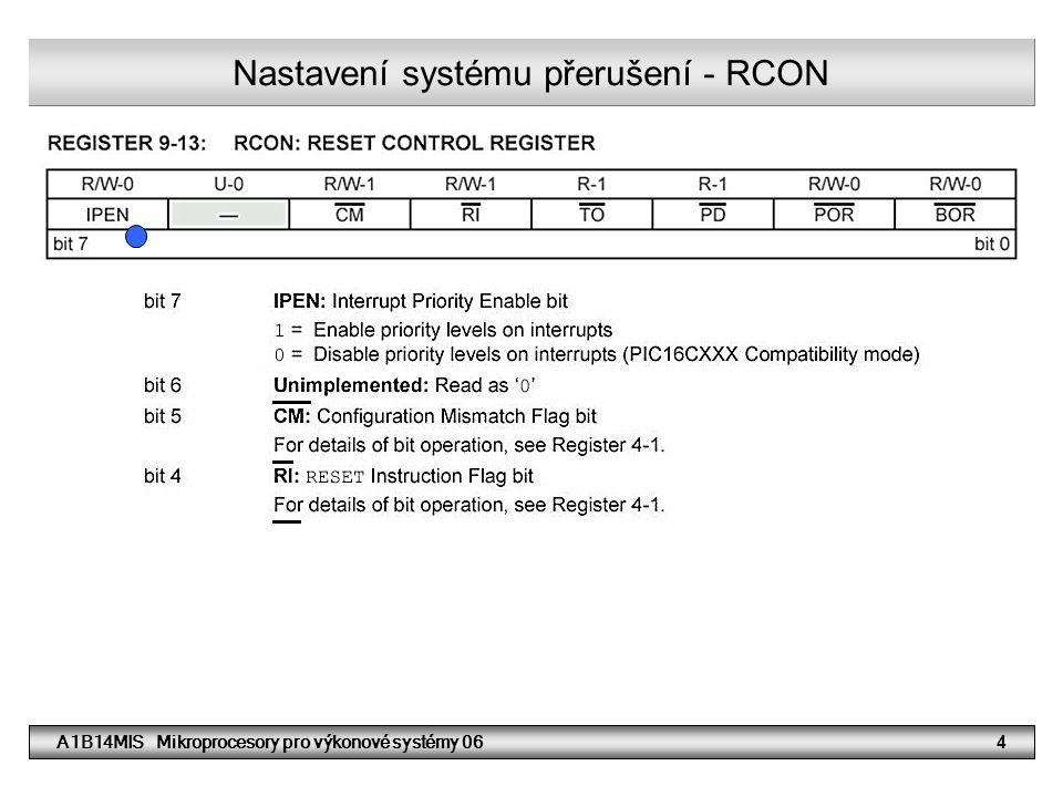 A1B14MIS Mikroprocesory pro výkonové systémy 0615 Programovatelné vstupní nebo výstupní porty TRIS Nastavení směru 0 -> Output 1 -> Input LAT nebo PORT Výstupní registr PORT Vstupní registr