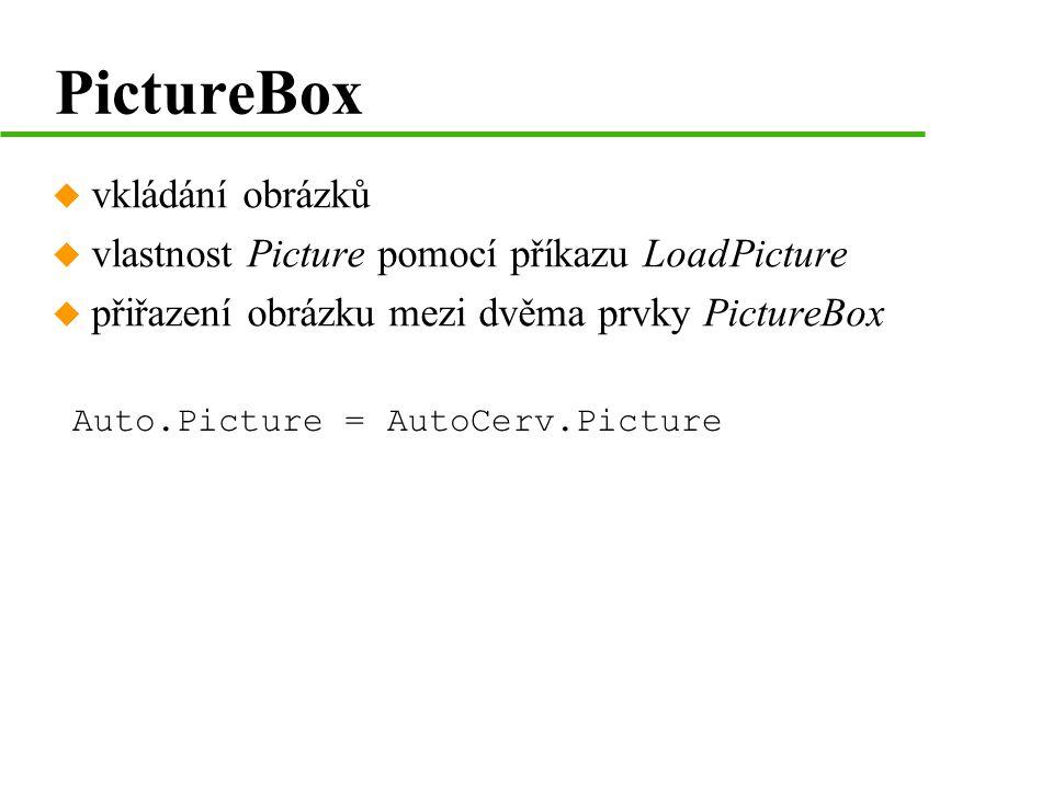 PictureBox u vkládání obrázků u vlastnost Picture pomocí příkazu LoadPicture u přiřazení obrázku mezi dvěma prvky PictureBox Auto.Picture = AutoCerv.Picture