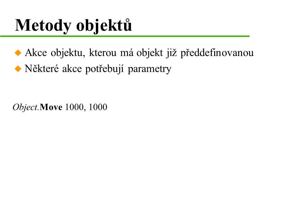 Metody objektů u Akce objektu, kterou má objekt již předdefinovanou u Některé akce potřebují parametry Object.Move 1000, 1000