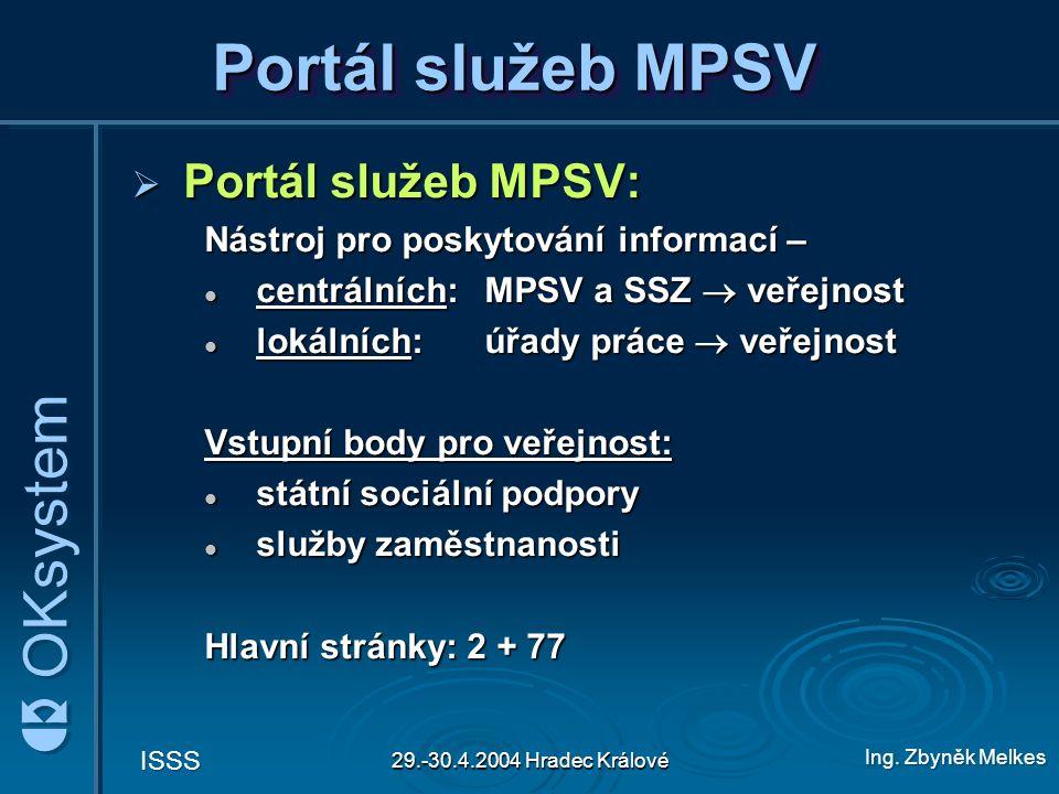 Ing. Zbyněk Melkes ISSS 29.-30.4.2004 Hradec Králové Portál služeb MPSV  Portál služeb MPSV: Nástroj pro poskytování informací – centrálních:MPSV a S