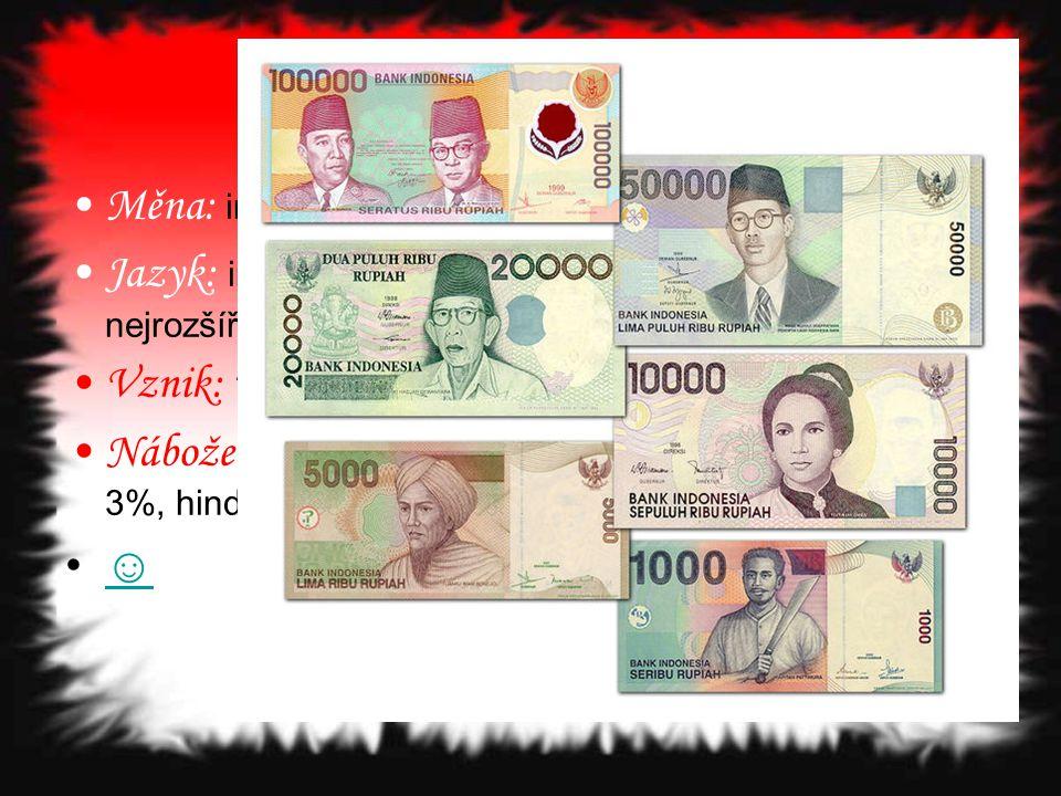 Měna: indonéská rupie (IDR) Jazyk: indonéština + angličtina, nizozemština + nejrozšířenější místní jazyk javánština Vznik: 17.srpna 1945 Náboženství: