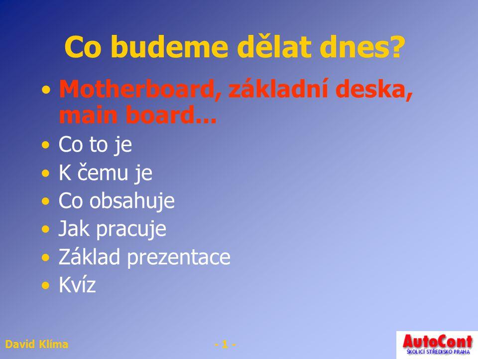 David Klíma- 1 - Co budeme dělat dnes.Motherboard, základní deska, main board...