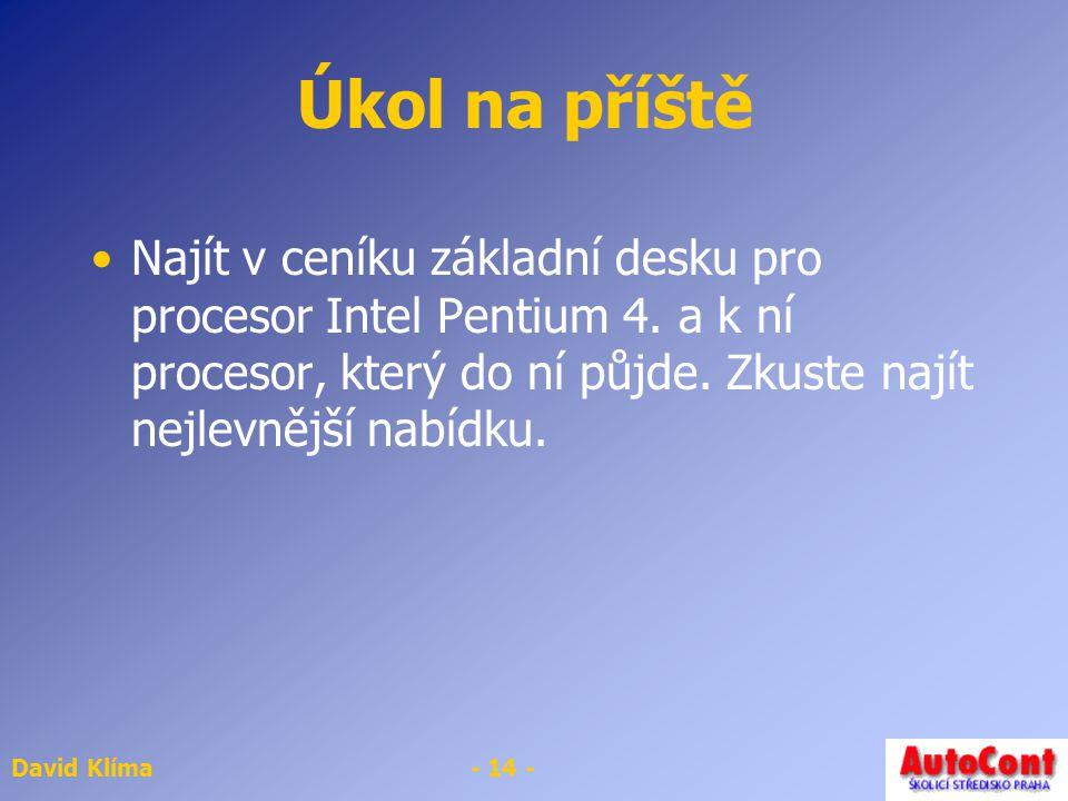 David Klíma- 14 - Úkol na příště Najít v ceníku základní desku pro procesor Intel Pentium 4.