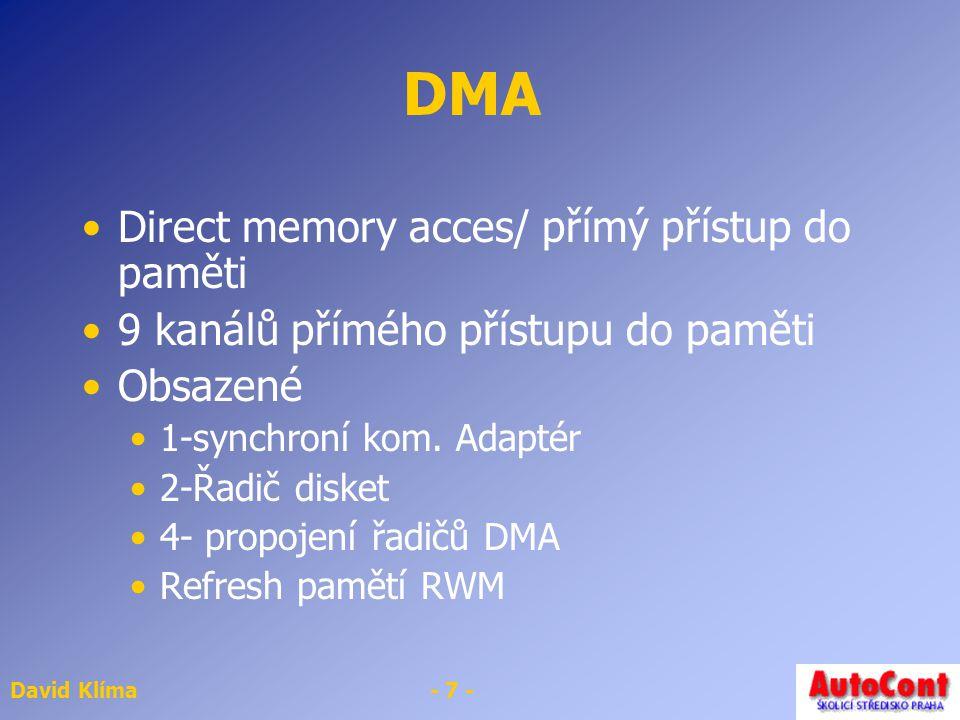 David Klíma- 7 - DMA Direct memory acces/ přímý přístup do paměti 9 kanálů přímého přístupu do paměti Obsazené 1-synchroní kom.
