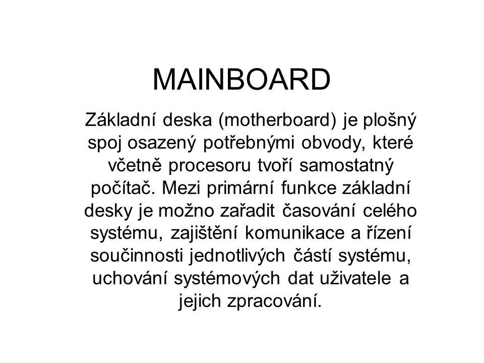 MAINBOARD Základní deska (motherboard) je plošný spoj osazený potřebnými obvody, které včetně procesoru tvoří samostatný počítač.