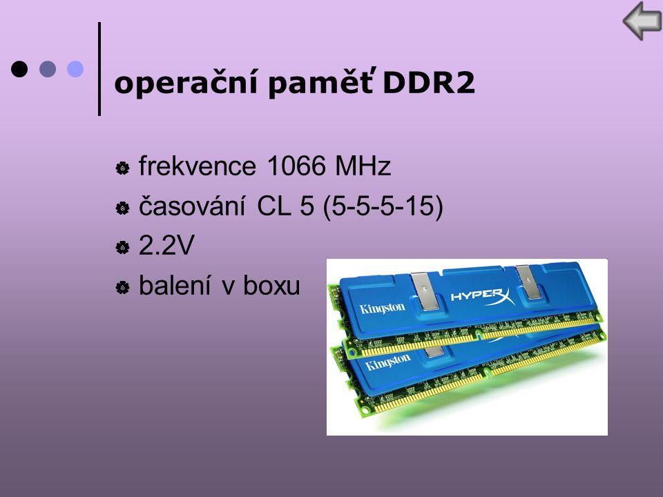operační paměť DDR2  frekvence 1066 MHz  časování CL 5 (5-5-5-15)  2.2V  balení v boxu
