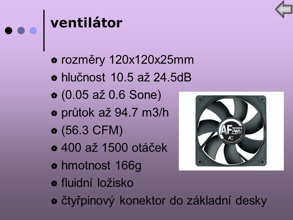 ventilátor  rozměry 120x120x25mm  hlučnost 10.5 až 24.5dB  (0.05 až 0.6 Sone)  průtok až 94.7 m3/h  (56.3 CFM)  400 až 1500 otáček  hmotnost 166g  fluidní ložisko  čtyřpinový konektor do základní desky