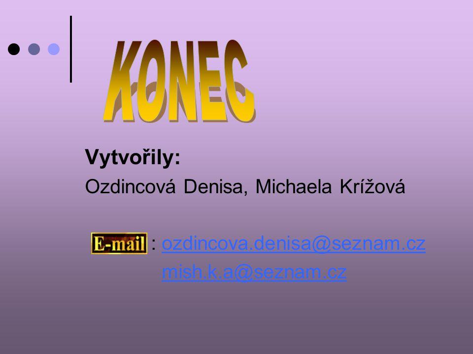 Vytvořily: Ozdincová Denisa, Michaela Krížová : ozdincova.denisa@seznam.czozdincova.denisa@seznam.cz mish.k.a@seznam.cz