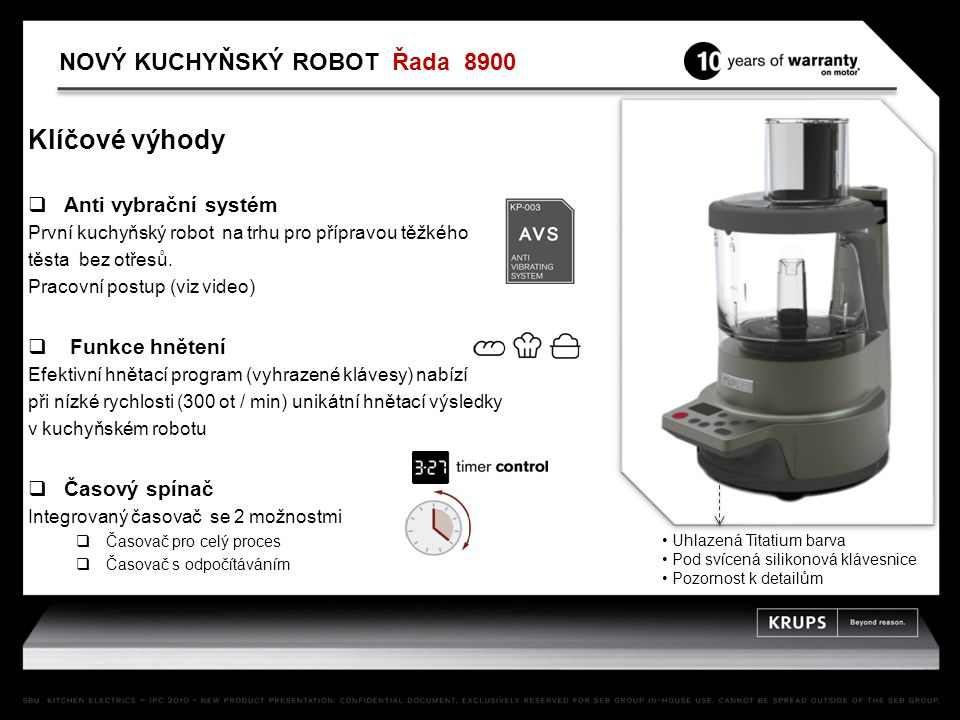 Klíčové výhody  Anti vybrační systém První kuchyňský robot na trhu pro přípravou těžkého těsta bez otřesů. Pracovní postup (viz video)  Funkce hněte
